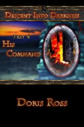 Part 4: His Command (Descent Into Darkness)