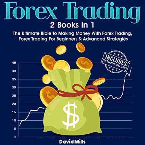Forex Trading: 2 Books in 1: The Ultimate Bible to Making Money with Forex Trading, Forex Trading for Beginners & Advanced Strategies