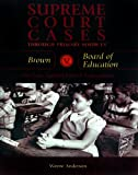 Brown V. Board of Education: The Case Against School Segregation (Supreme Court Cases Through Primary Sources)
