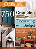 Country Living 750 Great Ideas for Decorating on a Budget, Sterling Publishing Co., Inc. and Country Living Gardener Staff, 1588163040