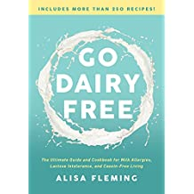 Go Dairy Free: The Original Guide and Cookbook for Milk Allergies, Lactose Intolerance, and Casein-Free Living