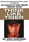 Think Like Tiger: An Analysis of Tiger Woods  Mental Game