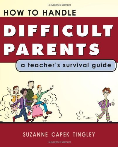 How To Handle Difficult Parents: A Teacher's Survival Guide by Suzanne Capek Tingley (2006-05-04)