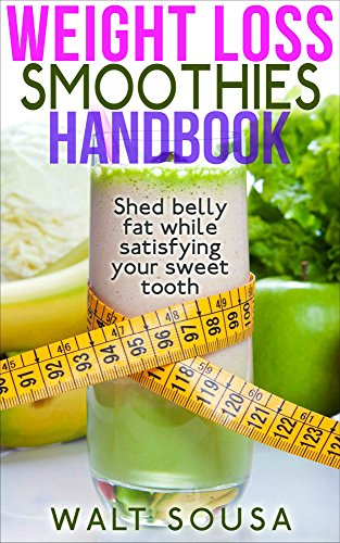 Weight Injury Smoothies Handbook: Shed Belly Fat While Satisfying Your Sweet Tooth - Shed Weight, Live Happy, Look Good Feel Keen, Healthy Smoothies for Weight Loss, Smoothie Recipes