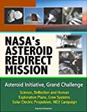 This unique ebook provides comprehensive coverage of all aspects of the ambitious and controversial proposal by NASA to redirect a small asteroid into lunar orbit for later exploration by a human crew. NASA's Asteroid Initiative consists of two separ...