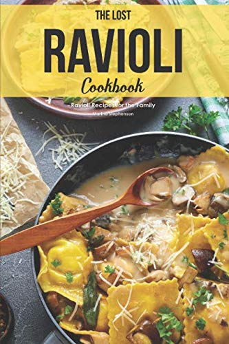 The Lost Ravioli Cookbook: Ravioli Recipes for the Family by Martha Stephenson