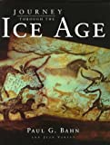 Journey Through the Ice Age, Paul G. Bahn and Jean Vertut, 0520213068