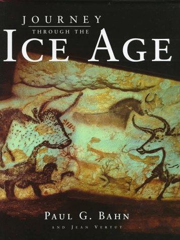 Journey Through the Ice Age by Paul Bahn, Jean Vertut
