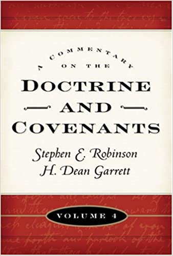 A Commentary on the Doctrine and Covenants, Vol. 4: Sections 106 - 138, Stephen E. Robinson, H. Dean Garrett