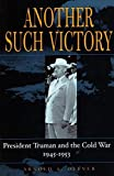 img - for Another Such Victory: President Truman and the Cold War, 1945-1953 (Stanford Nuclear Age Series) by Arnold offner (2002-01-25) book / textbook / text book