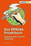 Das ESP8266-Projektbuch. Heimautomation mit dem WLAN-Chip