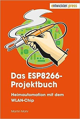 Das Esp8266 Projektbuch Heimautomation Mit Dem Wlan Chip Amazonde