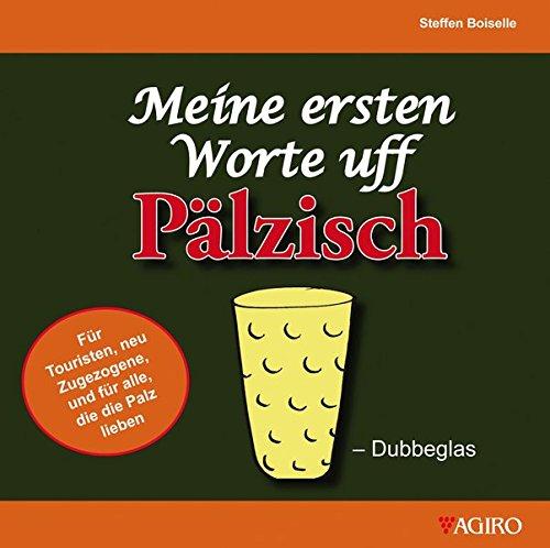 Meine ersten Worte uff Pälzisch Gebundenes Buch – 29. Oktober 2013 Steffen Boiselle Agiro 3939233196 Pfalz
