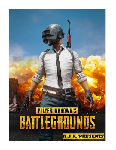 Download PLAYERUNKNOWN'S BATTLEGROUNDS PUBG tips and tricks. A complete guide to battlegrounds. Ultimate Walkthrough A.S.K: Hacks-Cheats-All collectibles-All ... (Un-official Ultimate Premium Strateges) PDF