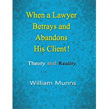 When a Lawyer Betrays and  Abandons his Client!: Theory and Reality
