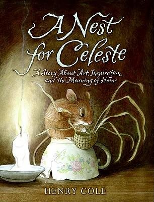 [(A Nest for Celeste: A Story about Art, Inspiration, and the Meaning of Home )] [Author: Henry Cole] [Mar-2010] pdf epub