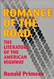 Romance of the Road : The Literature of the American Highway, Primeau, Ronald, 0879726970