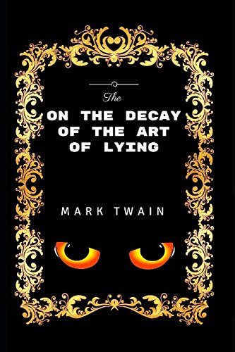 Download On The Decay Of The Art Of Lying: By Mark Twain - Illustrated pdf