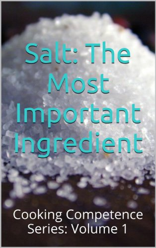 Salt: The Most Important Ingredient: Cooking Competence Series: Volume 1 by Matt Maroon