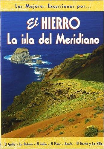 El Hierro. La isla del Meridiano Las Mejores Excursiones Por...: Amazon.es: Nasarre, Carmen, Santibáñez, Miguel: Libros
