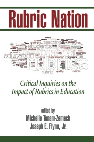 Rubric Nation: Critical Inquiries on the Impact of Rubrics in Education