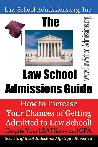The Law School Admissions Guide: How to Increase Your Chances of Getting Admitted to Law School!  Despite Your LSAT Scor