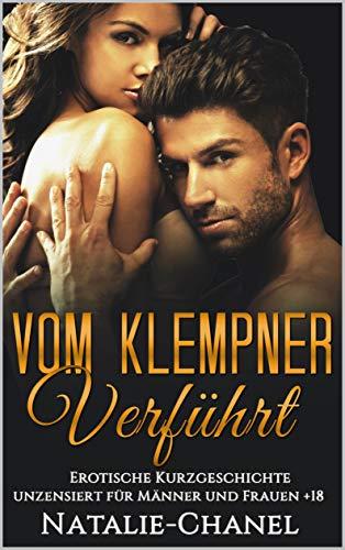 Vom Klempner verführt: Erotische Kurzgeschichte unzensiert für Männer und Frauen +18 (German Edition) (Frauen, Chanel)