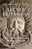 Sacred Britannia: The Gods and Rituals of Roman Britain