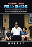 Stories of a Chicago Police Officer:: Serious, Hilarious, Unbelievable, but True