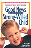 Good News about Your Strong-Willed Child, Randy Reynolds and Paul Moede, 0310486114