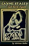 Layne Staley: Get Born Again