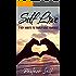 Self Love: 7 Key Habits To Truely Love Yourself (Love Yourself,Self Acceptance,Self Confidence,Self Esteem,Self Improvement,Happiness,Depression Book 4)