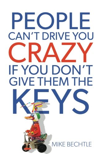 People Can't Drive You Crazy If You Don't Give Them the Keys (Best Way To Deal With Difficult People)