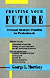 Creating Your Future: Personal Strategic Planning for Professionals