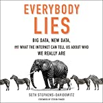 Everybody Lies: Big Data, New Data, and What the Internet Can Tell Us About Who We Really Are Audiobook by Seth Stephens-Davidowitz, Steven Pinker - foreword Narrated by Tim Andres Pabon