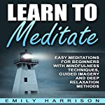 Learn to Meditate: Easy Meditations for Beginners with Mindfulness Techniques, Guided Imagery and Deep Relaxation Methods | Emily Harrison