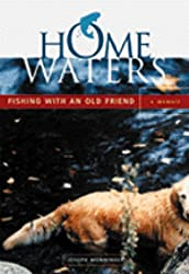 Home Waters: Fishing with an Old Friend: A Memior