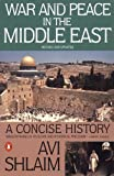 War and Peace in the Middle East: A Concise History, Revised and Updated, Avi Shlaim, 0140245642