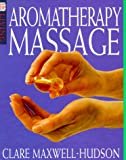 Aromatherapy Massage, Dorling Kindersley Publishing Staff and Clare Maxwell-Hudson, 0789448351