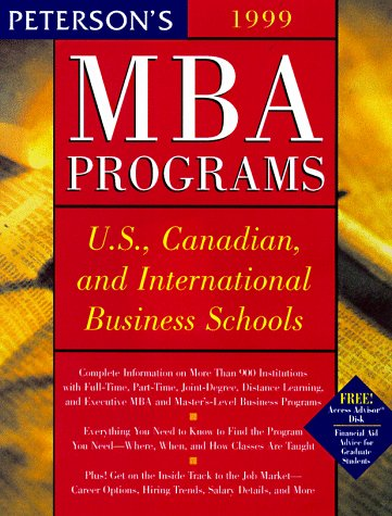 Peterson's Guide to MBA Programs 1999: A Comprehensive Directory of Graduate Business Education at U.S., Canadian, and Select International Business Schools (5th Edition)