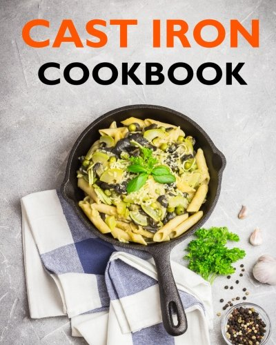 Cast iron cookbook. Delicious, tried and tested recipes by Lara Jack