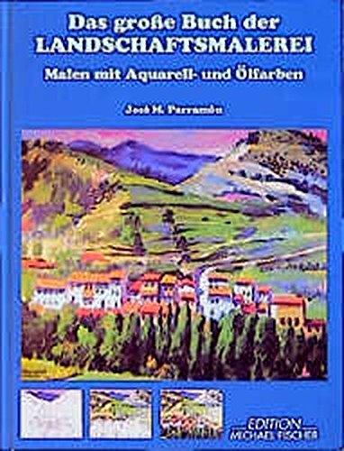 Das grosse Buch der Landschaftsmalerei: Die Technik mit Aquarell- und Ölfarben (Die grosse Buchreihe)