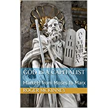 God is a Capitalist: Markets from Moses to Marx