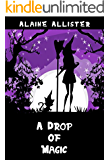 A Drop of Magic (A Sugarcomb Lake Cozy Mystery Book 3)