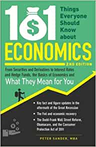 101 Things Everyone Should Know About Economics: From Securities and Derivatives to Interest ...