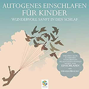 Autogenes Einschlafen für Kinder: Wundervoll sanft in den Schlaf Hörbuch