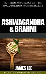 Ashwagandha & Brahmi - Fight stress and chill out with the king and queen of Ayurvedic medicine (English Edition)