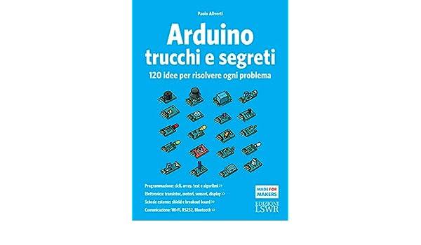 Amazon.com: Arduino trucchi e segreti: 120 idee per risolvere ogni problema (Italian Edition) eBook: Paolo Aliverti: Kindle Store