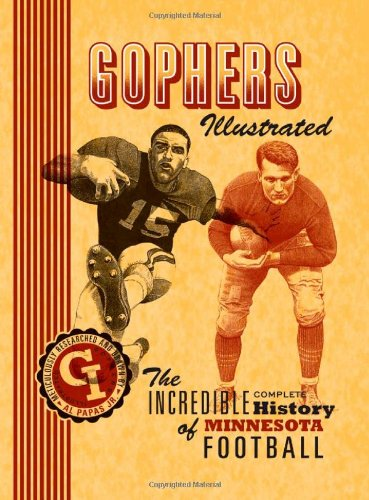Gophers Illustrated: The Incredible Complete History of Minnesota Football