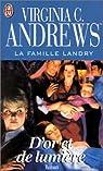 La Famille Landry, tome 3 : D'or et de lumière par Virginia C. Andrews